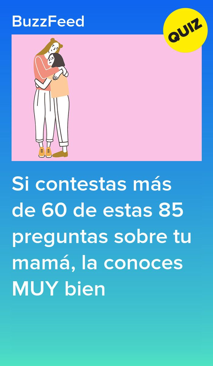 Si contestas más de 60 de estas 85 preguntas sobre tu mamá, la conoces MUY bien #preguntassevilla