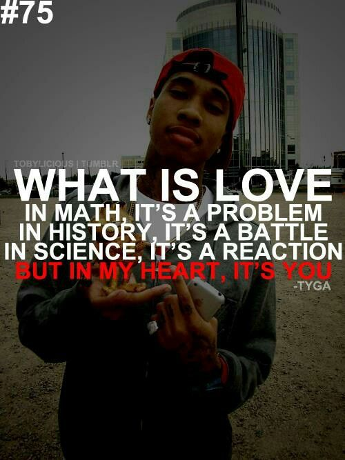 What Is Love In Math Its A Problem In History Its A Battle In Beauteous Tygas Quotes On My Life My Choices Tumblr