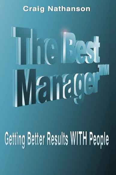 Get the best results from The best manager.  http://thebestmanager.com/bestmanager-book-preview1.html