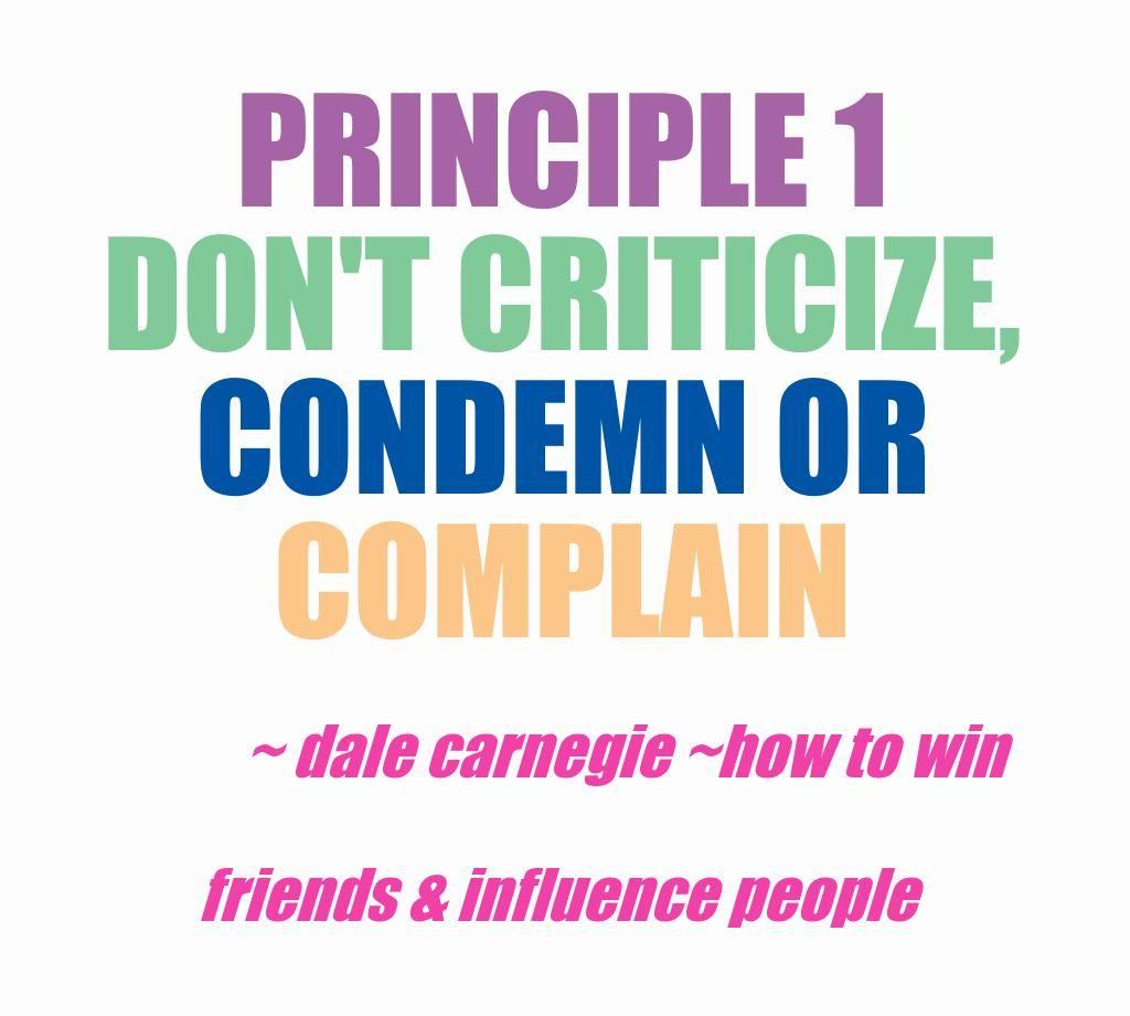 Principle Quotes: Principle 1 Don't Criticize, Condemn Or Complain #dale