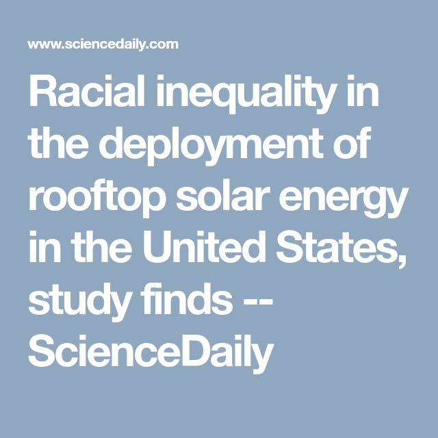 Racial Inequality In The Deployment Of Rooftop Solar Energy In The United States Study Finds Inequality Solar Energy Racial