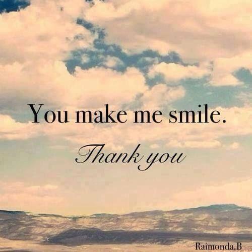 thanks for the smile You make me smile, thank you Make
