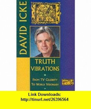 Truth vibrations 9781858600062 david icke isbn 10 1858600065 truth vibrations david ickes journey from tv celebrity to world visionary an exploration of the mysteries of life and prophetic revelations for the fandeluxe Choice Image