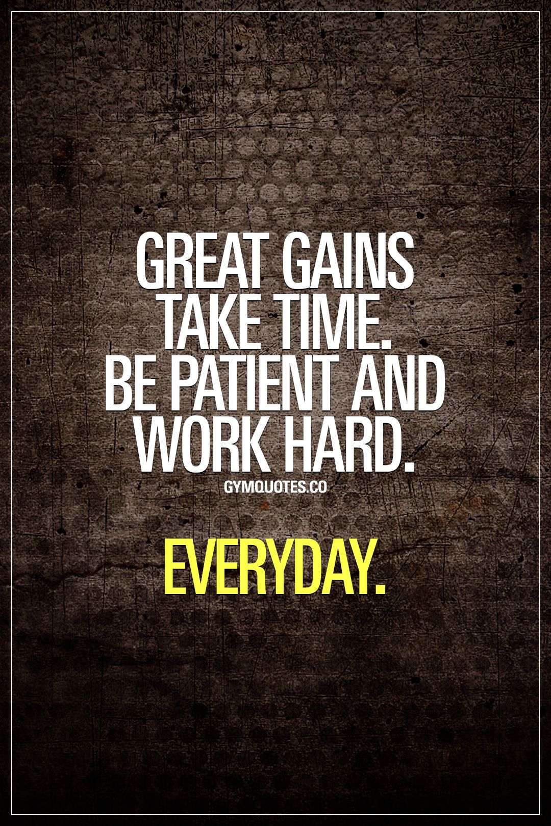 Great Gains Take Time Be Patient And Work Hard Everyday %f0%9f%91%8a Its A Marathon Fitness Is A Way