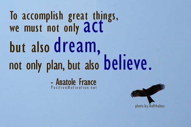 #Dream Quotes   To #accomplish #great #things, We Must Not Only Act, But  Also Dream; Not Only Plan, But Also #believe. Anatole France
