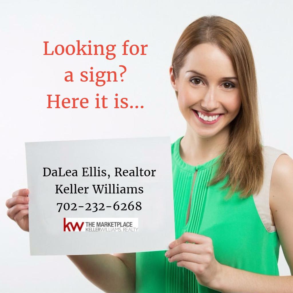 Looking for a sign? Here it is...  DaLea Ellis, Realtor Keller Williams 702-232-6268 cell  #RealEstate #Realtor #Home #buy #sell #rent #lasvegas #KellerWilliams #kw