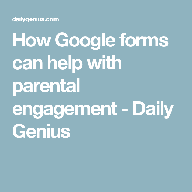 How Google forms can help with parental engagement - Daily Genius