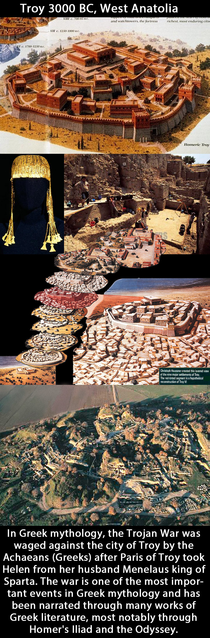 Troy 3000BC - 500AD (Ancient Greek: Τροία, Troia;) was a city, both factual and legendary, in northwest Anatolia, south of the southwest end of the Dardanelles / Hellespont and northwest of Mount Ida. It is best known for being the setting of the Trojan War described in the Greek Epic Cycle and especially in the Iliad, one of the two epic poems attributed to Homer.