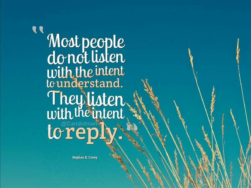 """""""Most people do not listen with the intent to understand. They listen with the intent to reply"""". #Quotes by #StephenRCovey via @candidman"""