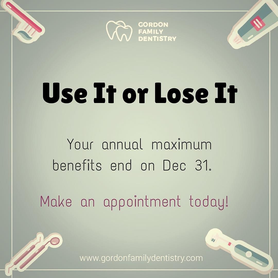 Don T Let Your Dental Insurance Benefits Go To Waste Use Them By