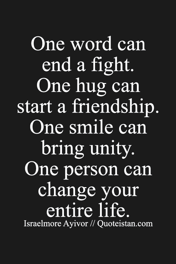 One Word Can End A Fight One Hug Can Start A Friendship One Smile