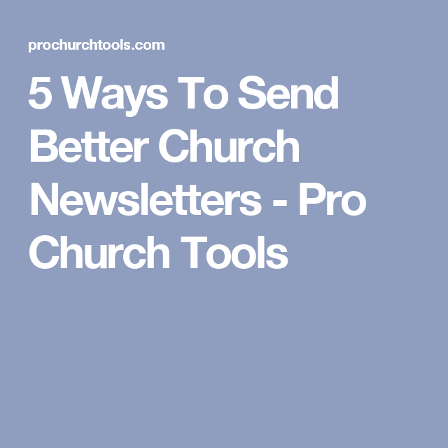 Ways To Send Better Church Newsletters  Pro Church Tools  New