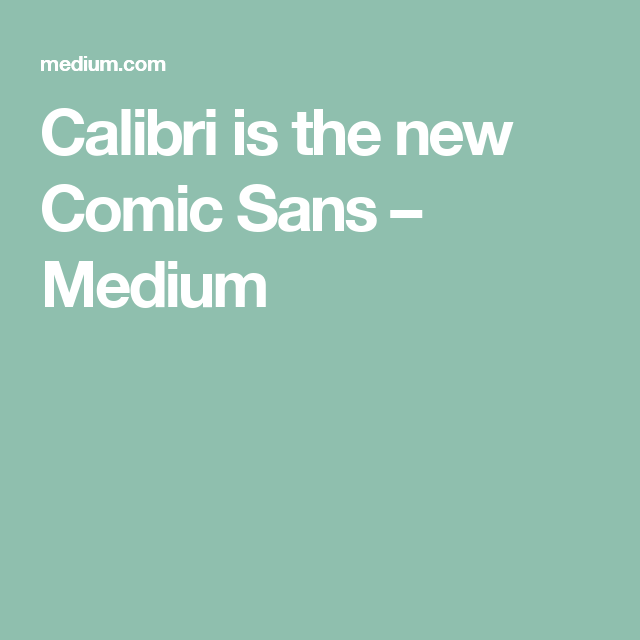 Calibri is the new Comic Sans | Typography / Fonts / Typewriters