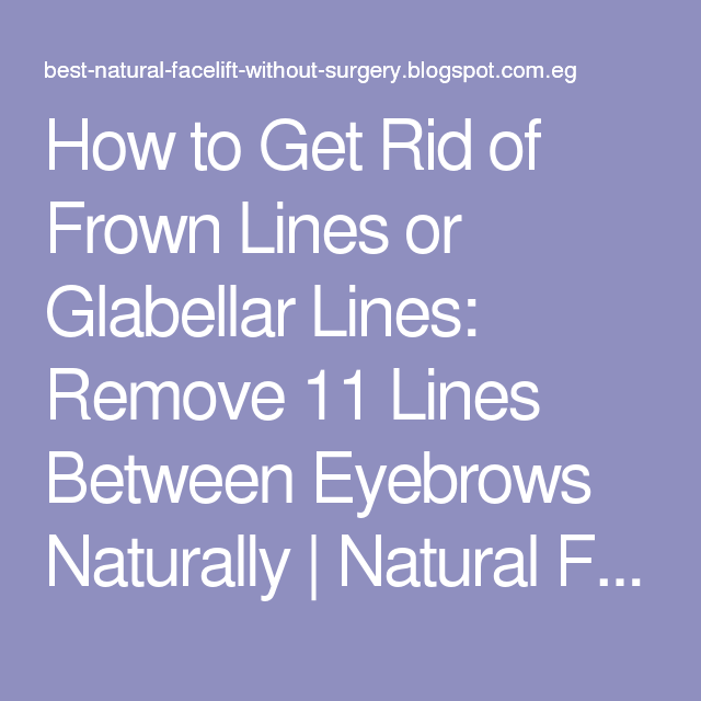 How To Get Rid Of Frown Lines Or Glabellar Lines Remove 11 Lines