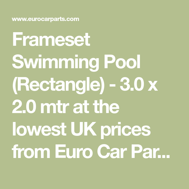 Frameset Swimming Pool (Rectangle) - 3.0 x 2.0 mtr at the lowest UK prices from Euro Car Parts UK's No.1 for Car Accessories, Car Styling & Car Care. Buy today Online, In store or by Phone + Branches Nationwide - Next Day UK Free Delivery.