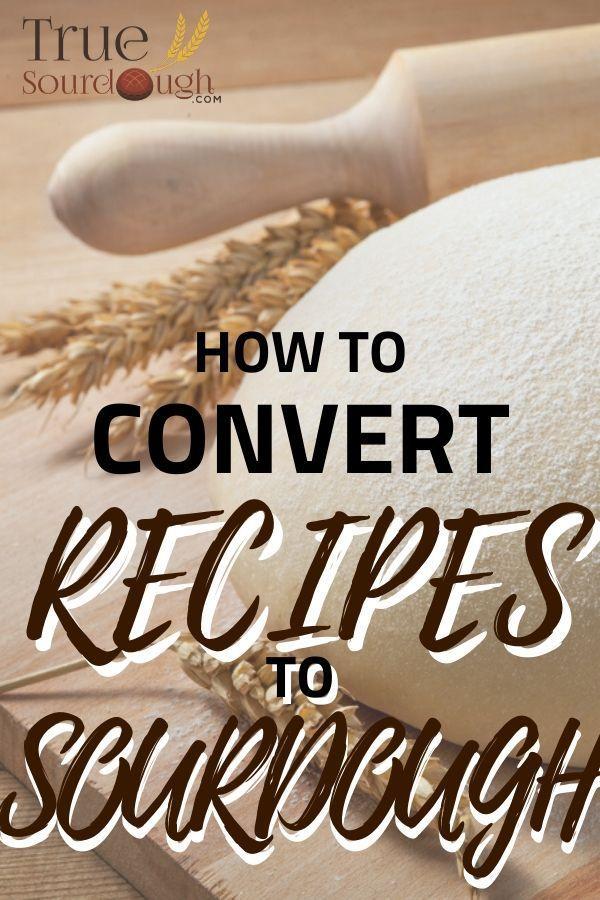 Want to Convert your Recipe to Sourdough? Here's How! | Truesourdough.com