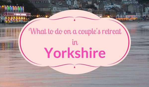 What to do on a couple's retreat in Yorkshire