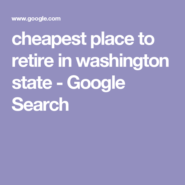 cheapest place to retire in washington state - Google Search