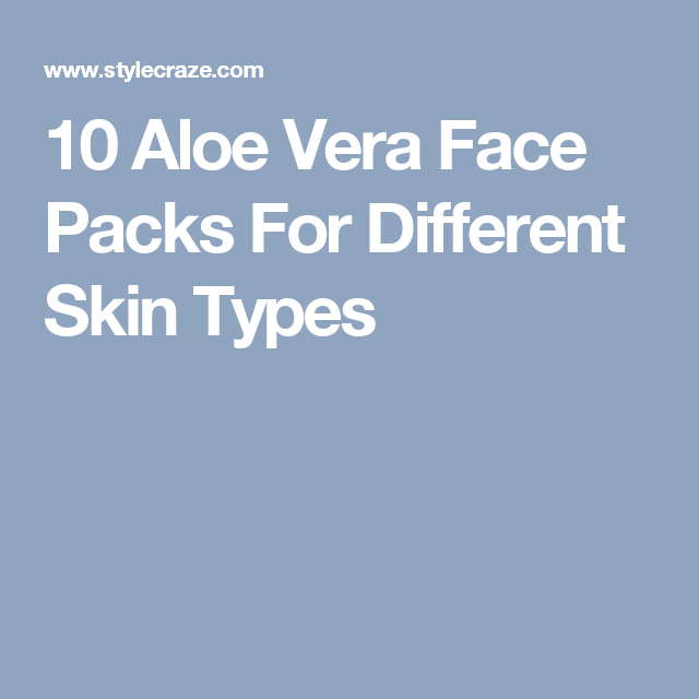 10 Aloe Vera Face Packs For Different Skin Types