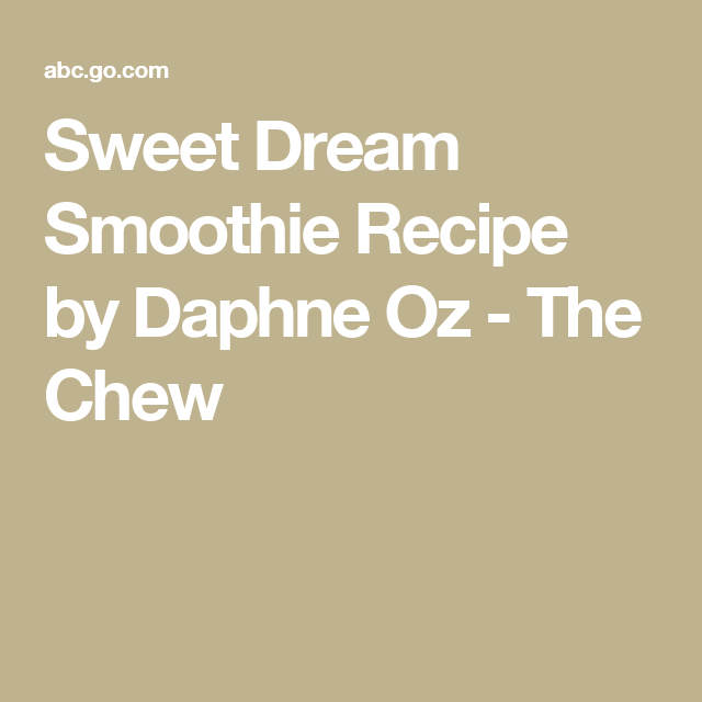 Sweet Dream Smoothie Recipe by Daphne Oz - The Chew