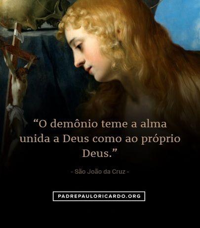 São João Da Cruz Frases O Demônio Teme A Alma Unida A Deus Como Ao