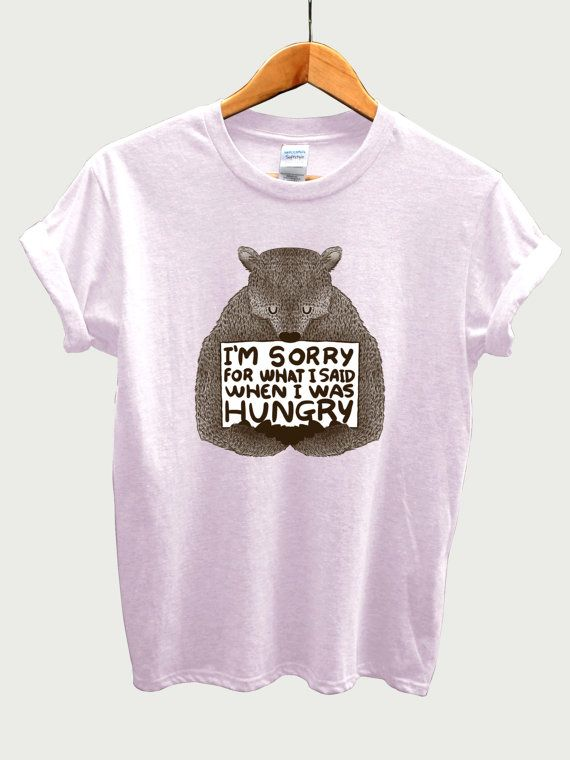 950b51dc3 I'm Sorry For What I Said When I Was Hungry Shirt Bear t shirt ...