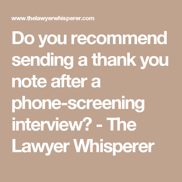 Do You Recommend Sending A Thank You Note After A PhoneScreening