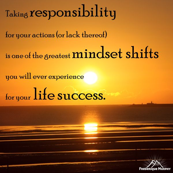 Taking Responsibility For Your Actions Or Lack Thereof Is One Of