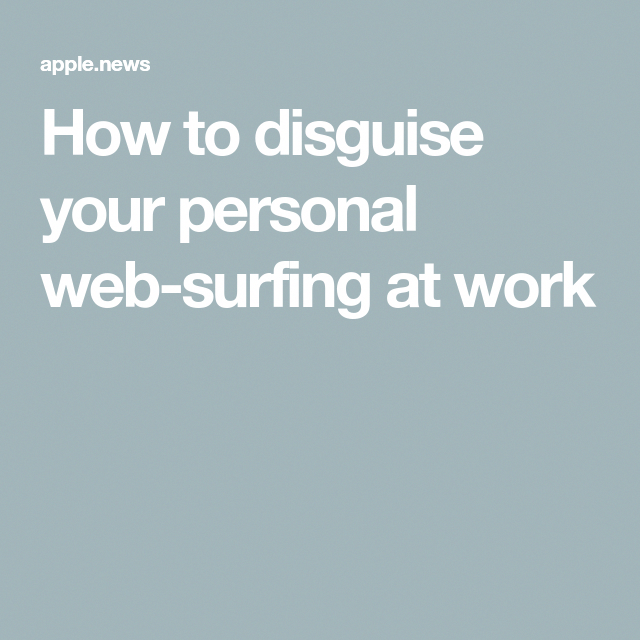 How to disguise your personal web-surfing at work #howtosurf #howtodisguiseyourself How to disguise your personal web-surfing at work #howtosurf #howtodisguiseyourself How to disguise your personal web-surfing at work #howtosurf #howtodisguiseyourself How to disguise your personal web-surfing at work #howtosurf #howtodisguiseyourself