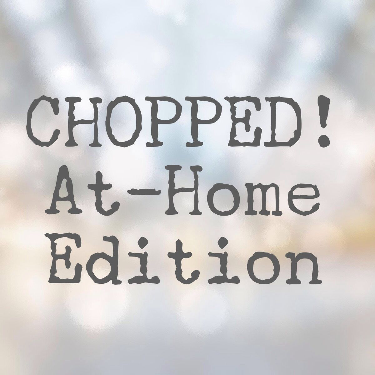 CHOPPED! At-Home Edition | Blog, Girls and Birthdays