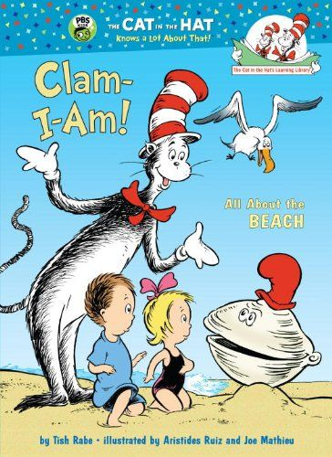 Clam-I-Am!: All About the Beach (Cat in the Hat's Learning Library) by Tish Rabe,http://www.amazon.com/dp/0375822801/ref=cm_sw_r_pi_dp_OpOftb1KD2GQQ905