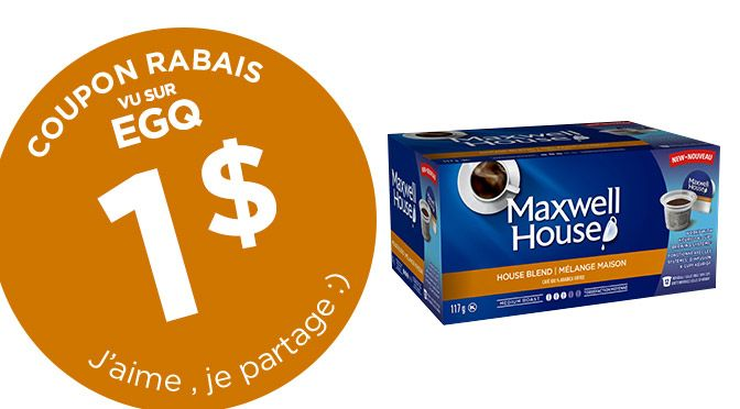 COUPON 1$ CAFÉ MAXWELL HOUSE K-CUP