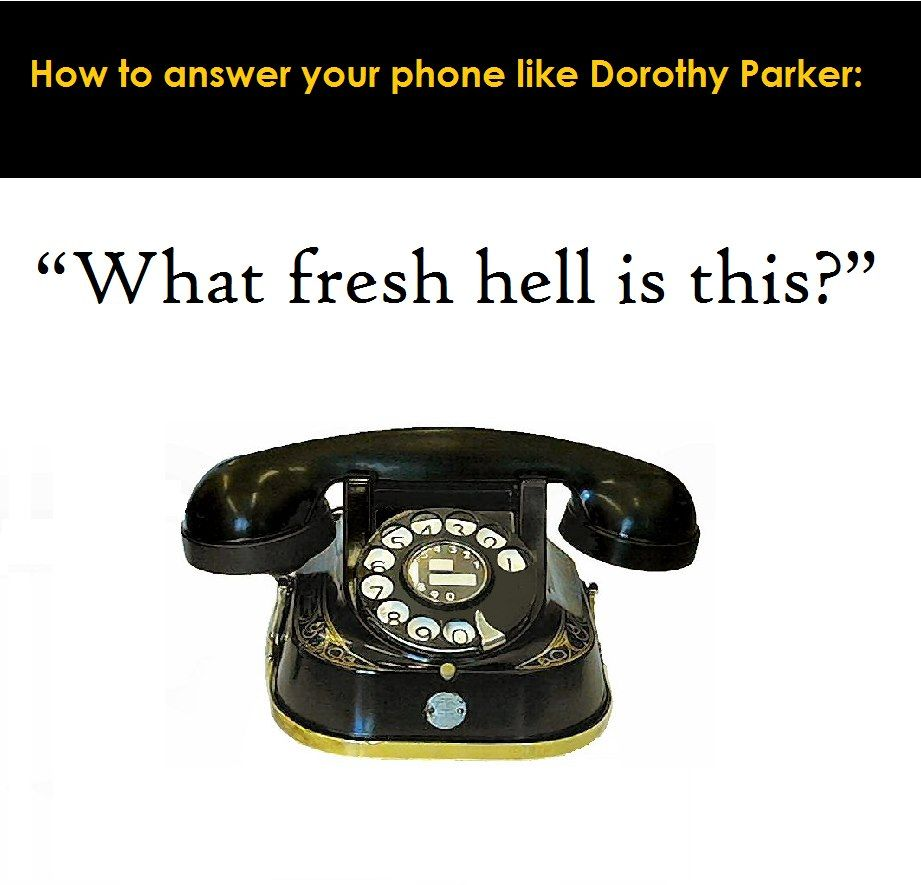 How Dorothy Parker Used To Answer The Telephone D Dorothy Parker Funny Laugh Beautiful Words