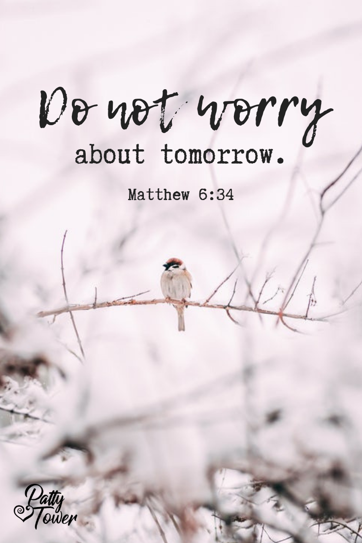Don T Worry About Tomorrow Bible Quote: Don't Worry About Tomorrow. Matthew 6:34