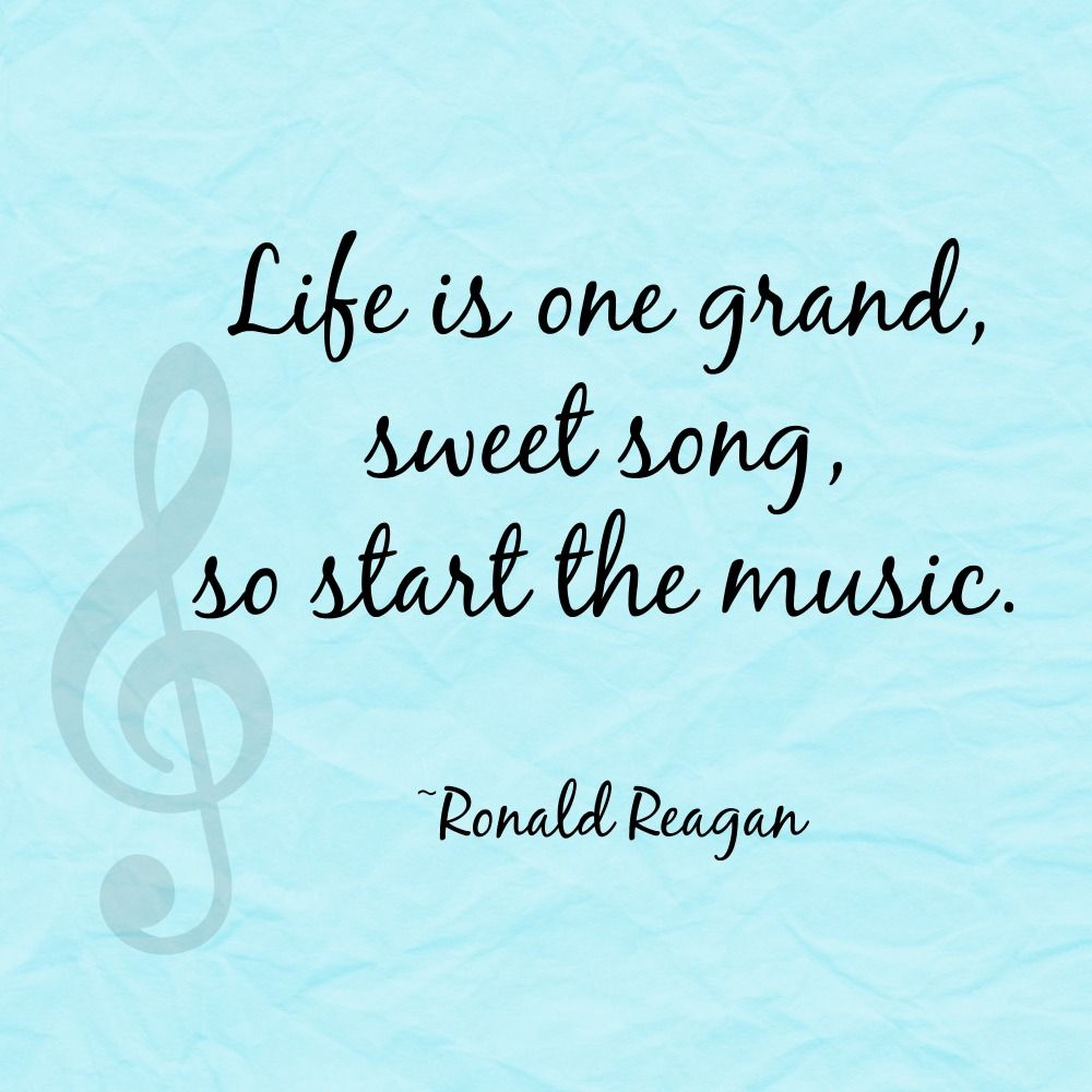 Life Is One Grand, Sweet Song, So Start The Music. ~Ronald