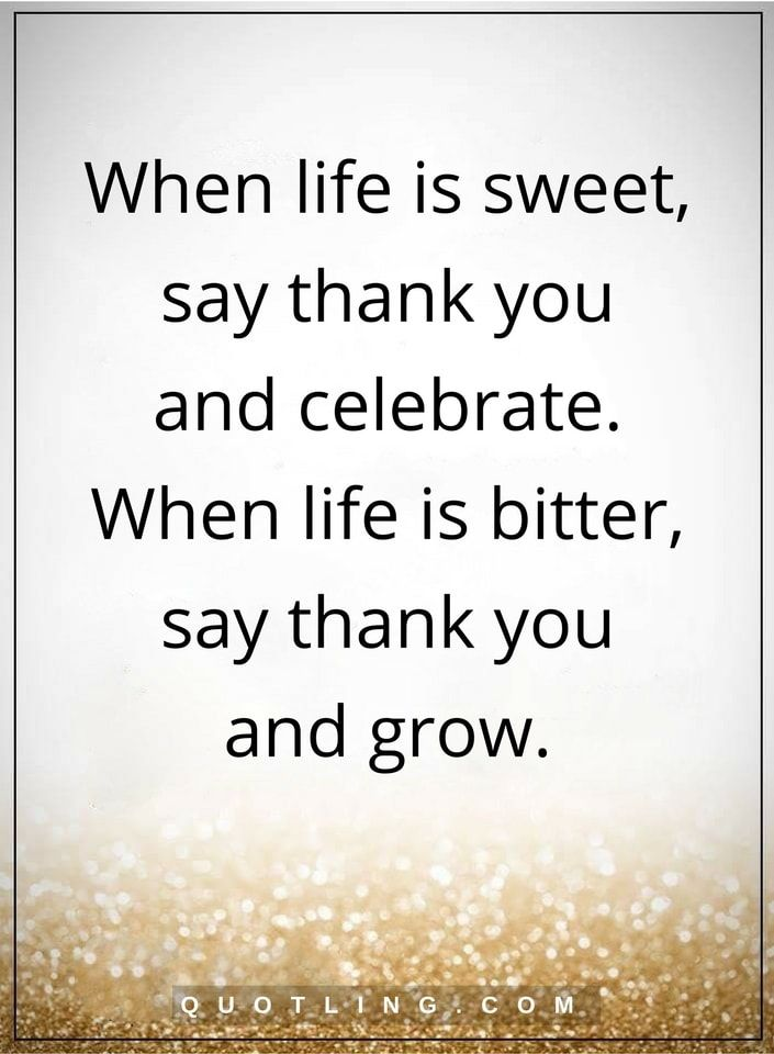 life quotes When life is sweet, say thank you and ...