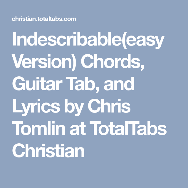 Indescribable(easy Version) Chords, Guitar Tab, and Lyrics by Chris ...