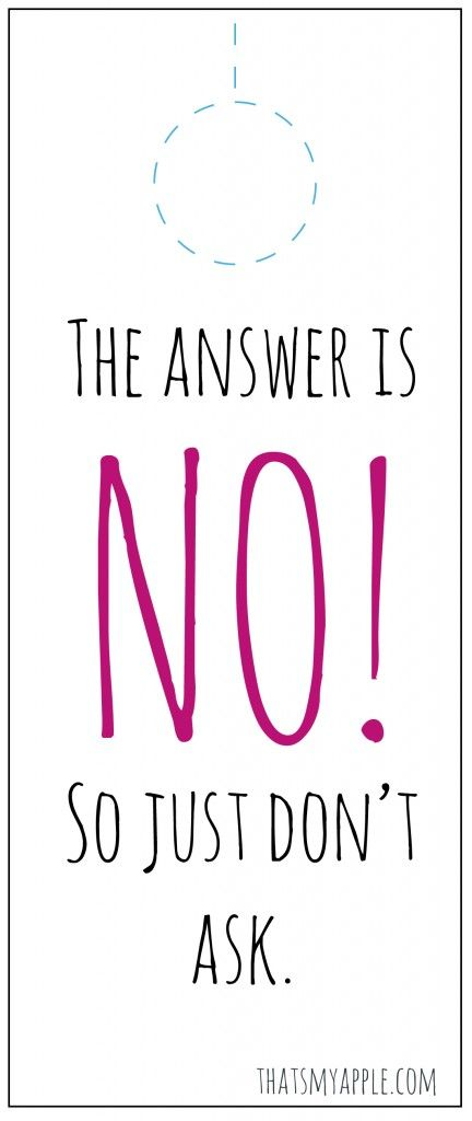 Printable Do Not Disturb Signs For Parents The Answer Is No So