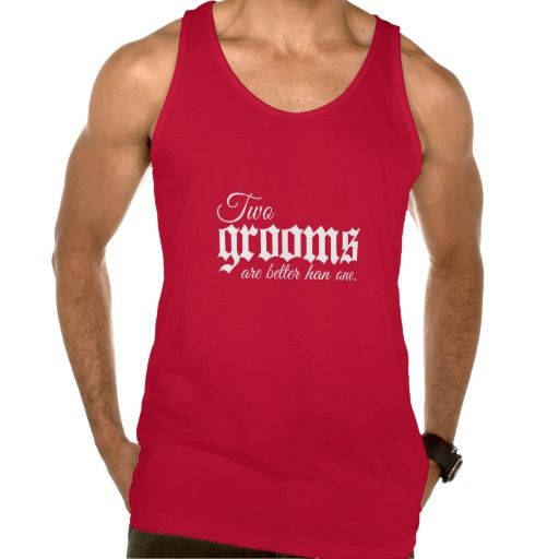 TWO GROOMS ARE BETTER THAN ONE - WHITE -png Tank Tank Tops