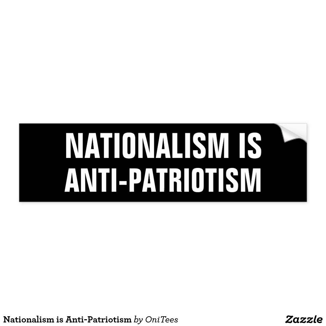 Nationalism Is Anti Patriotism Bumper Sticker Zazzle Com Funny Bumper Stickers Bumper Stickers Funny Stickers