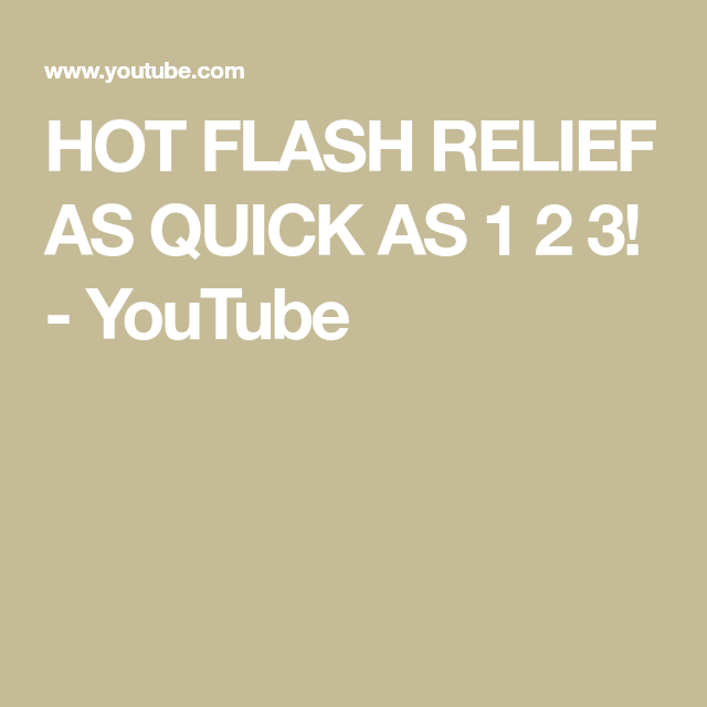 HOT FLASH RELIEF AS QUICK AS 1 2 3!