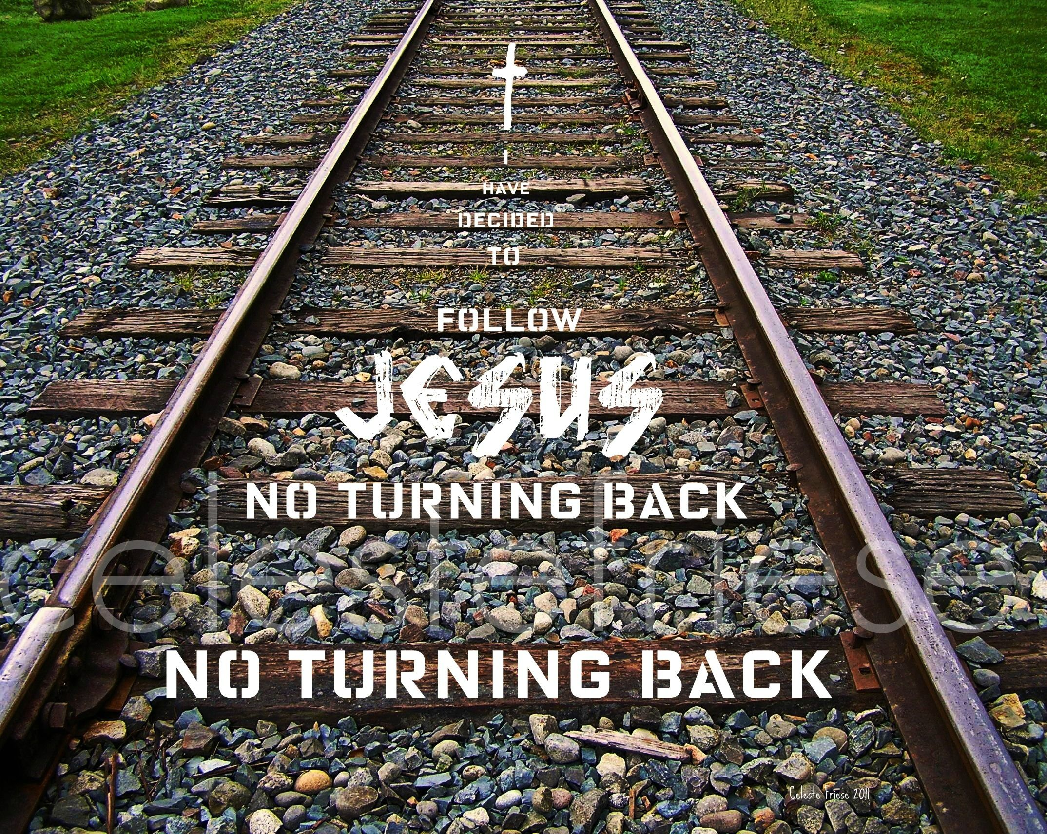 I have decided to follow Jesus....no turning back!   The ...