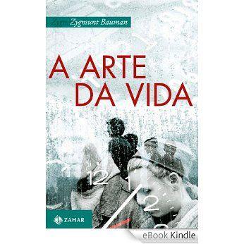 A Arte Da Vida Ebook Zygmunt Bauman Amazon Com Br Loja Kindle
