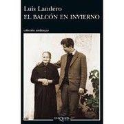 El balcón en invierno / Luis Landero-- 3ª ed-- Barcelona : Tusquets, 2014 245 p. ; 21 cm-- ((Andanzas ; 838)) ISBN 978-84-8383-929-4