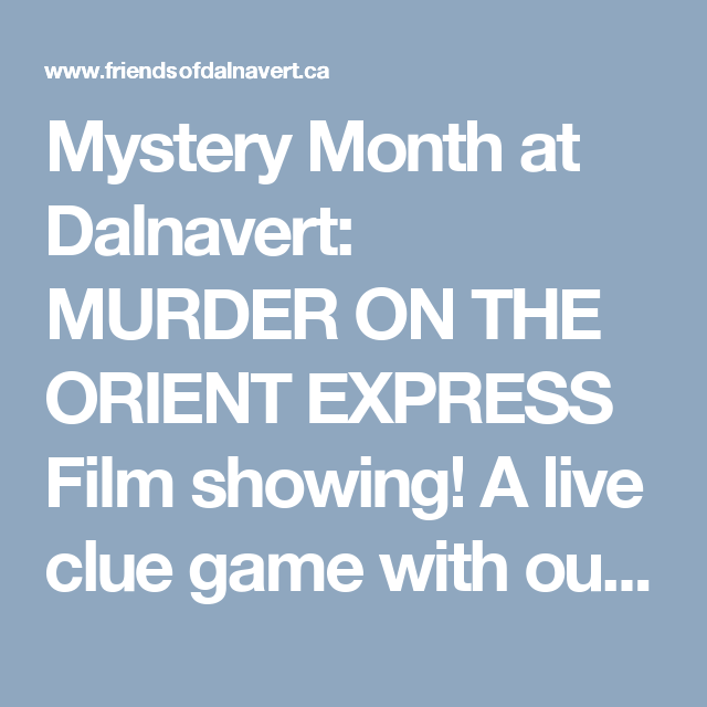 Mystery Month at Dalnavert: MURDER ON THE ORIENT EXPRESS Film showing! A live clue game with our partners ACROSS THE BOARD CAFE! Play the game, take a guess and go into the Victorian Mansion to see the outcome played out live before your eyes!