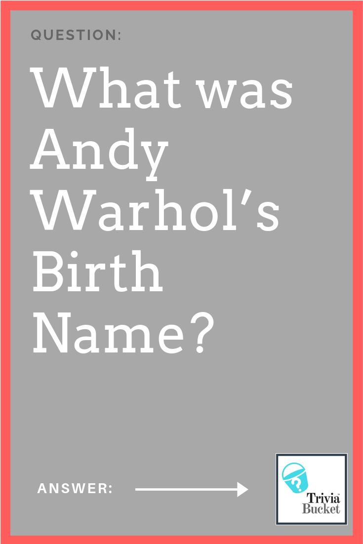 What Was Andy Warhol U0026 39 S Birth Name  Find The Answer To This