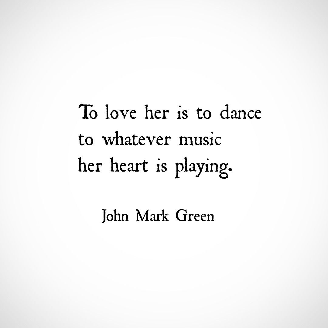 Quotes For Her To Love Her Is To Dance To Whatever Music Her Heart Is Playing
