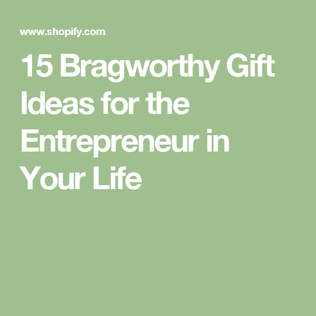 15 Bragworthy Gift Ideas for the Entrepreneur in Your Life