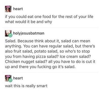 My Fave Thing To Do Is Take What You Would Put In A Sandwich And Make It Into A Salad Example Blt Salad Funny Quotes Tumblr Funny Just For Laughs