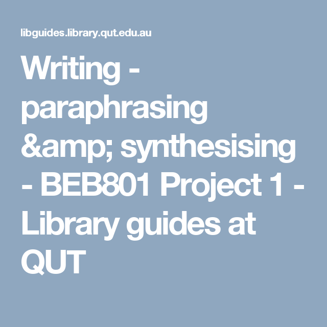Writing Paraphrasing Amp Synthesising Beb801 Project 1 Library Guide At Qut Paraphrase Engineering
